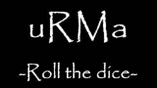 Watch Urma Roll The Dice video