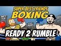 Super Best Friends Boxing: THE FIGHTING - Ready 2 Rumble