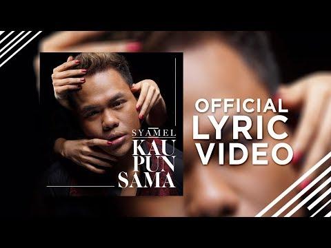 Syamel - Kau Pun Sama [Official Lyric Video]