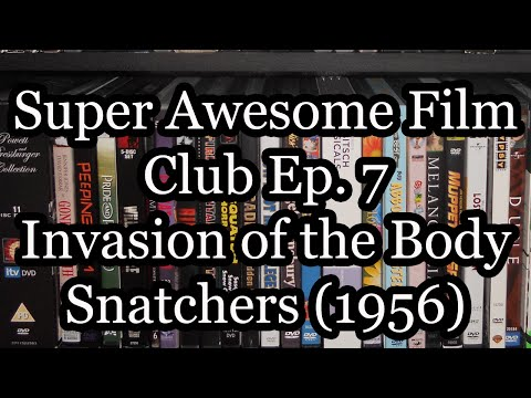 Super Awesome Film Club Ep 7: Invasion of the Body Snatchers (1956)