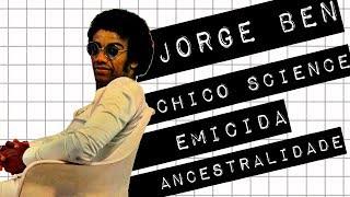 JORGE BEN, CHICO SCIENCE, EMICIDA E ANCESTRALIDADE #meteoro.doc