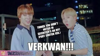 THINGS YOU DIDN'T NOTICE IN SEVENTEEN'S OH MY! (PART SWITCH VER.) || TOO MUCH EXTRA!