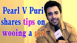Pearl V Puri shares tips on wooing a girl