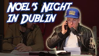 Noel Discusses His Night Out In Dublin With A Certain Friend | The 2 Johnnies Podcast