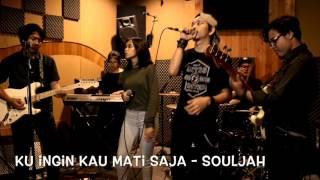 download lagu Kuingin Kau Mati Saja - Souljah Cover gratis