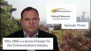Talking IP Networks with Michael Wheeler - Episode 3: 100G