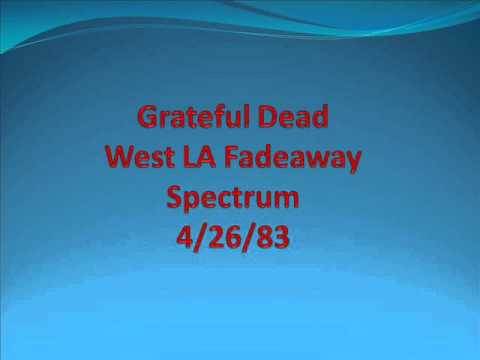 Grateful Dead - West LA Fadeaway - Spectrum - 4/26/83