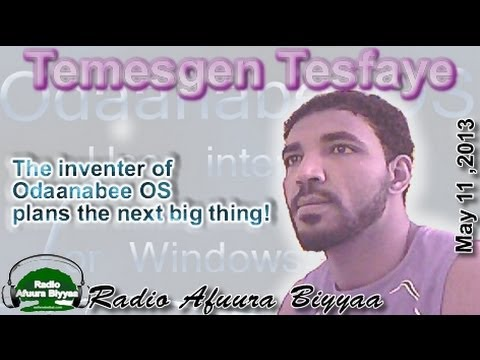 May 11, 2013 RAB Interview with Temesgen Tesfaye the Inventer of OdaaNabee OS