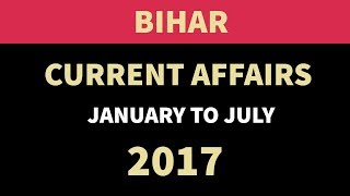 Bihar बिहार GK & Current Affairs January to July 2017 - BPSC BSSC BSSSC Police SI & other exams