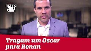 Tragam um Oscar para Renan   Felipe Moura Brasil
