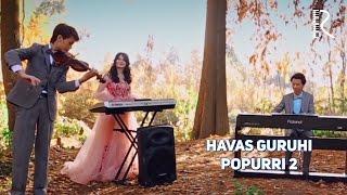 Havas guruhi - Popurri 2 | Хавас гурухи - Попурри 2