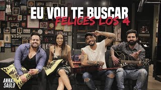 download musica Anna e Saulo feat Lu e Robertinho – Mashup Eu Vou Te BuscarFelices los 4