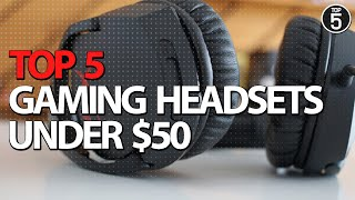 Top 5 Gaming Headsets under 50   Best Budget Gaming Headsets 2019