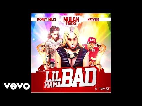 Mulan Stacks - Lil Mama Bad (Audio) (Explicit) ft. Money Mills, Kstylis