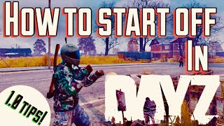 THIS is HOW to Start Off in DayZ 1.0 - Beginner tips, Xbox, Guide, and Survive