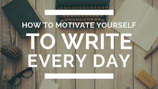 How to Motivate Yourself to Write Every Day