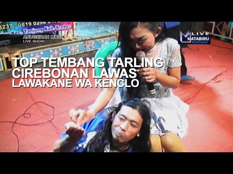 TOP TEMBANG TARLING CIREBONAN LAWAS (LAWAKE WA KENCLO) TERBARU 2017