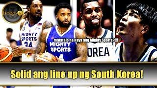 Solid ang line up ng South Korea!|Dito na ba matatalo ang Mighty Sports?