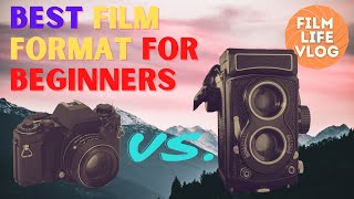 35mm or 120 film - Which format is best for a beginner?