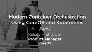 Container Orchestration using CoreOS and Kubernetes, Part 1/3 workshop