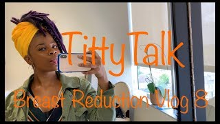 Titty Talk | Breast Reduction Vlog 8