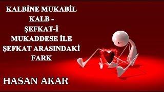 Hasan Akar - Kalbine Mukabil Kalb - Şefkat-i Mukaddese ile Şefkat Arasındaki Fark
