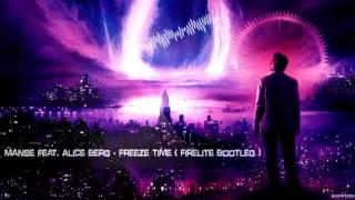 Manse feat. Alice Berg - Freeze Time (Firelite Bootleg) [HQ Free]