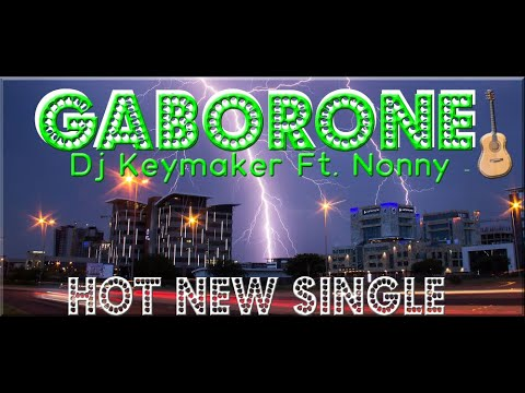 Dj Keymaker Ft. Nonny - Gaborone (Original Guitar Mix) Prod.by Dj Ace SA
