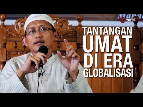 Ceramah Islam: Tantangan Umat Di Era Globalisasi - Ustadz Badru Salam, Lc