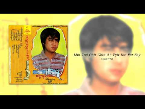 Min Toe Chit Chin Ah Pyit Kin Par Say - Aung Thu video