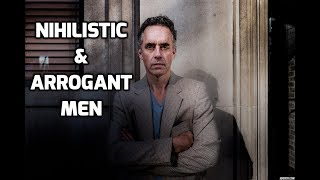Jordan Peterson - Men Who Are Nihilistic And Arrogant