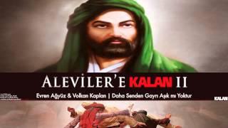 Evren Ağyüz & Volkan Kaplan - Daha Senden Gayrı Aşık Mı Yoktur [ Aleviler'e Kalan II  ]