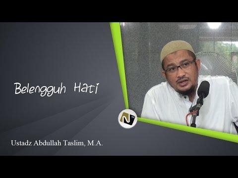 Ustadz Abdullah Taslim, M.A. - Belengguh Hati