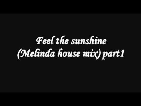 Feel The Sunshine (Melinda House Mix) Part1