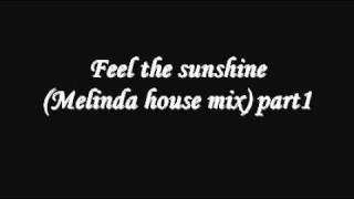 Feel The Sunshine Melinda House Mix Part1