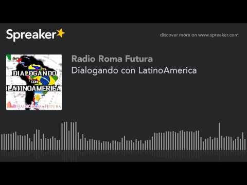 Dialogando con LatinoAmerica (part 1 di 13)