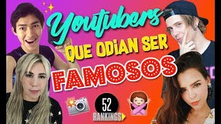 YOUTUBERS QUE ODIAN SER FAMOSOS - 52 Rankings
