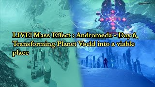 LIVE! Mass Effect : Andromeda - Day 6 - Transforming Planet Voeld into  viable place!