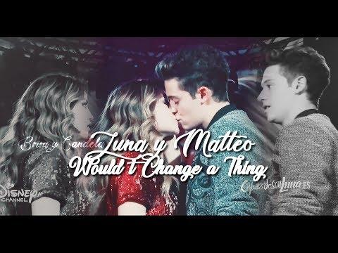 Luna & Matteo || Wouldn't Change A Thing