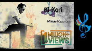 Ki Kori | Minar Rahman | Lyrical Video | Bangla New Song | 2017