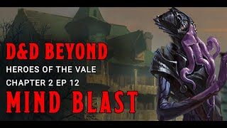 Mind Blast: Heroes of the Vale Chapter 2 Episode 12 | D&D Beyond