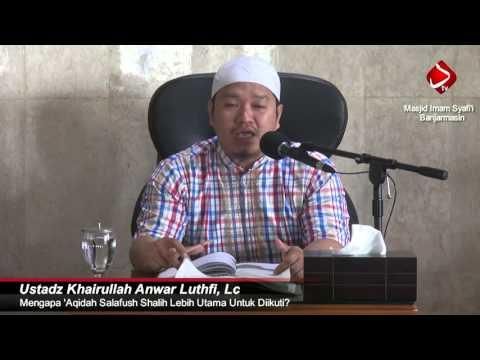 Mengapa 'Aqidah Salafush Shalih Lebih Utama Untuk Diikuti? #3 - Ustadz Khairullah Anwar Luthfi, Lc