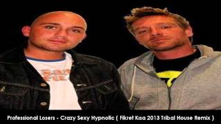 Professional Losers - Crazy Sexy Hypnotic ( Fikret Kısa 2013 Tribal House Remix )