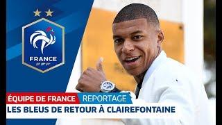 Retrouvailles à Clairefontaine pour les Bleus, Equipe de France I FFF 2018