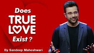 Does True Love Exist? By Sandeep Maheshwari