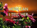 HOW CAN I TELL HER-by-Lobo(w/lyrics)created by:Zairah