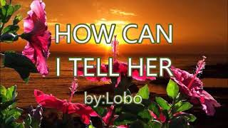HOW CAN I TELL HER-by-Lobo(w/lyrics)created by:Zairah