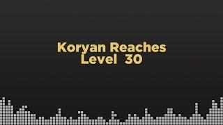 Koryan reaches level 30