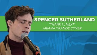 "Spencer Sutherland - ""Thank U, Next"" Ariana Grande Cover 