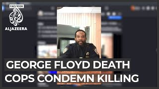 US cops break 'blue wall of silence' for George Floyd's death